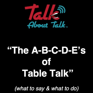 The A-B-C-D-E's of Table Talk